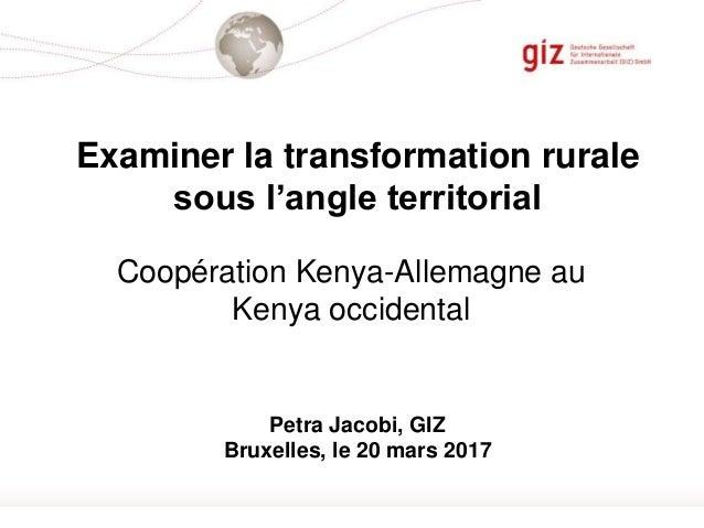 Seite 1 Examiner la transformation rurale sous l'angle territorial Coopération Kenya-Allemagne au Kenya occidental Petra J...