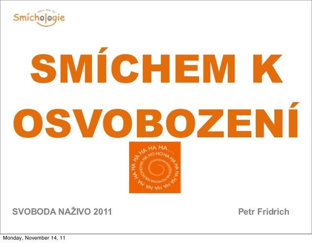 SVOBODA NAŽIVO 2011 Petr Fridrich SMÍCHEM K OSVOBOZENÍ Monday, November 14, 11