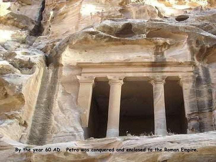 By the year 60 AD.  Petra was conquered and enclosed to the Roman Empire.