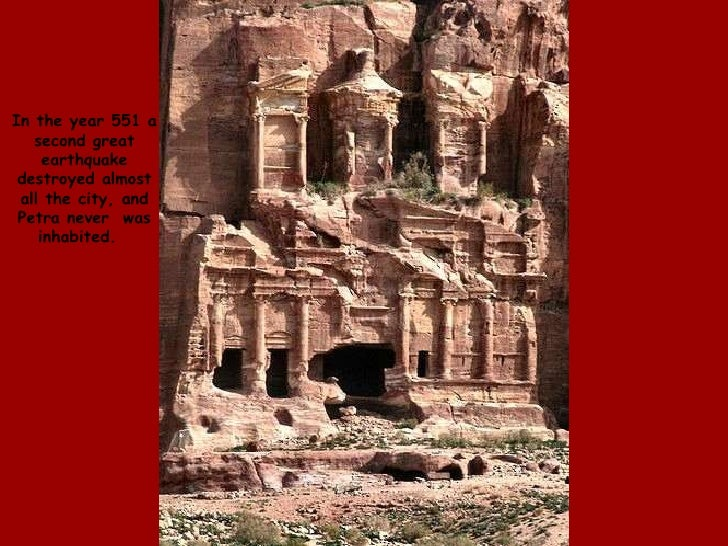 In the year 551 a second great earthquake destroyed almost all the city, and Petra never  was inhabited.