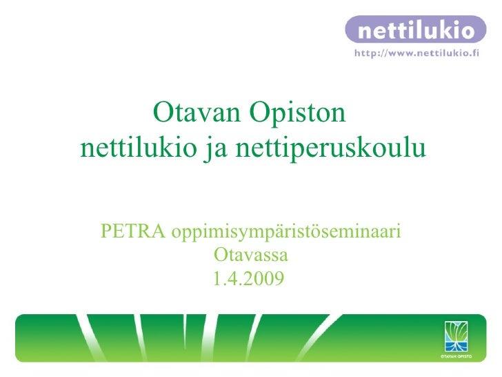 Otavan Opiston  nettilukio ja nettiperuskoulu PETRA oppimisympäristöseminaari Otavassa 1.4.2009
