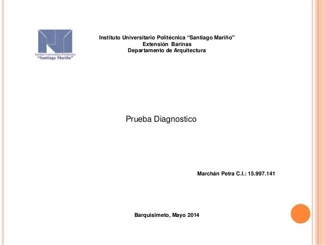 """Instituto Universitario Politécnica """"Santiago Mariño"""" Extensión Barinas Departamento de Arquitectura Prueba Diagnostico Ma..."""