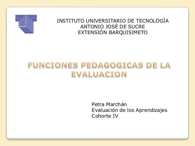 INSTITUTO UNIVERSITARIO DE TECNOLOGÍA ANTONIO JOSÉ DE SUCRE EXTENSIÓN BARQUISIMETO Petra Marchán Evaluación de los Aprendi...