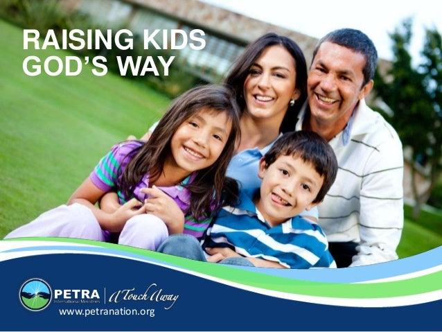 www.petranation.org RAISING KIDS GOD'S WAY