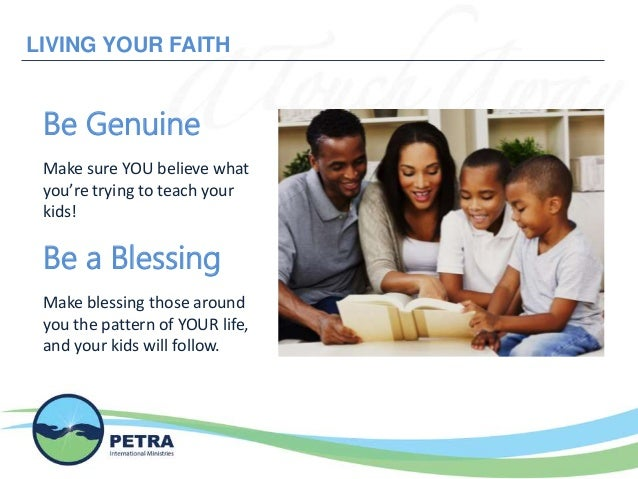 LIVING YOUR FAITH Be Genuine Make sure YOU believe what you're trying to teach your kids! Be a Blessing Make blessing thos...