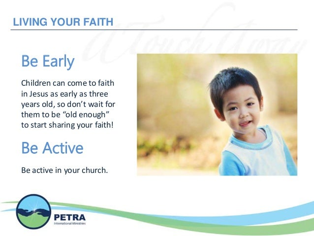 """LIVING YOUR FAITH Be Early Children can come to faith in Jesus as early as three years old, so don't wait for them to be """"..."""