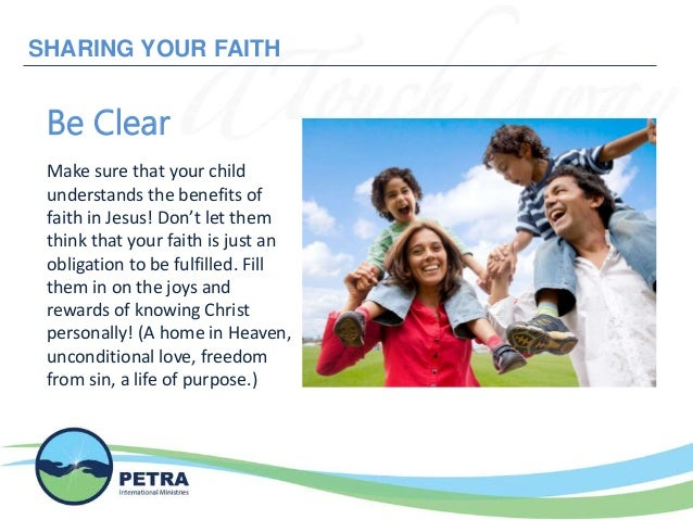 SHARING YOUR FAITH Be Clear Make sure that your child understands the benefits of faith in Jesus! Don't let them think tha...