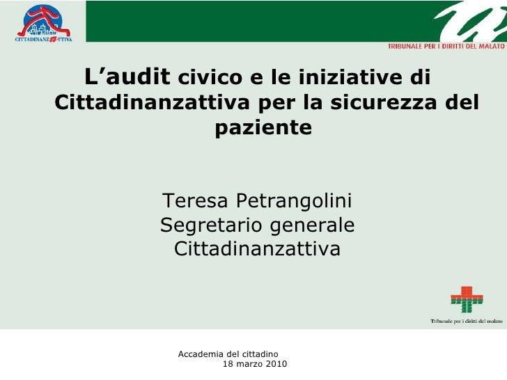 <ul><li>L'audit  civico e le iniziative di Cittadinanzattiva per la sicurezza del paziente   </li></ul><ul><li>Teresa Petr...