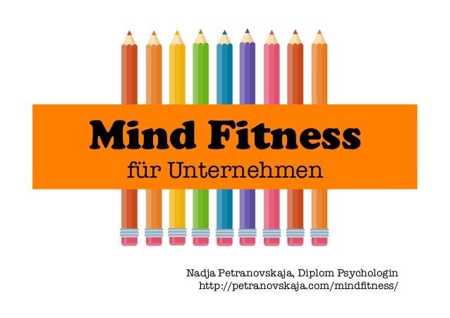 Mind Fitness für Unternehmen Nadja Petranovskaja, Diplom Psychologin http://petranovskaja.com/mindfitness/