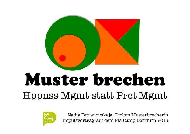 Muster brechen Hppnss Mgmt statt Prct Mgmt Nadja Petranovskaja, Diplom Musterbrecherin Impulsvortrag auf dem PM Camp Dornb...