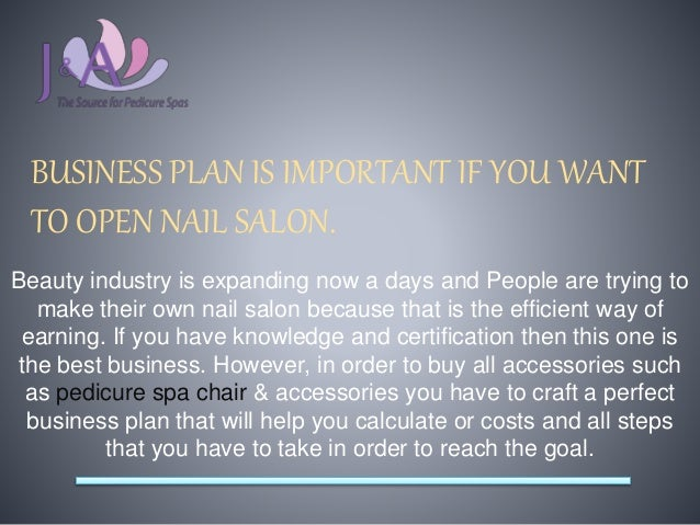 BUSINESS PLAN IS IMPORTANT IF YOU WANT TO OPEN NAIL SALON. Beauty industry is expanding now a days and People are trying t...