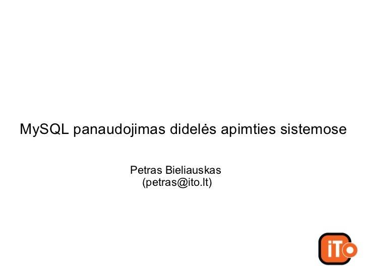 MySQL panaudojimas didelės apimties sistemose  Petras Bieliauskas   (petras @ito.lt)