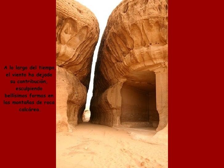 A lo largo del tiempo, el viento ha dejado  su contribución,  esculpiendo  bellísimos formas en  las montañas de roca  cal...