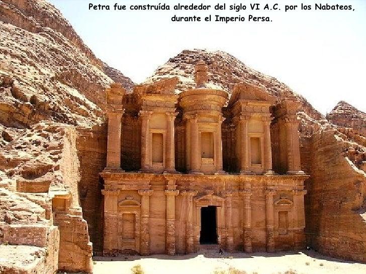 Petra fue construída alrededor del siglo  VI  A .C.  por los  Nabateos ,   durante el Imperio Persa .