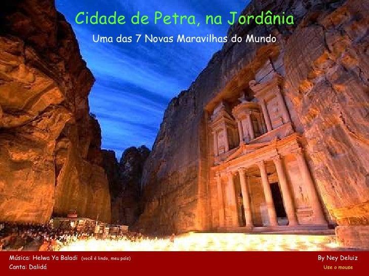 Cidade de Petra, na Jordânia                                Uma das 7 Novas Maravilhas do Mundo     Música: Helwa Ya Balad...