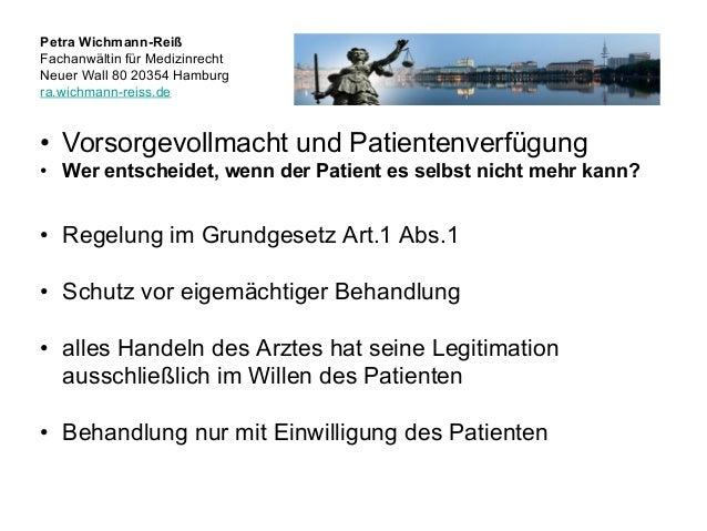 Petra Wichmann-Reiß Fachanwältin für Medizinrecht Neuer Wall 80 20354 Hamburg ra.wichmann-reiss.de • Vorsorgevollmacht und...