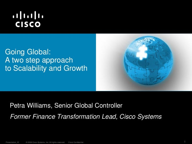 Going Global:A two step approachto Scalability and Growth    Petra Williams, Senior Global Controller    Former Finance Tr...