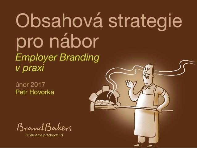 Obsahová strategie pro nábor Employer Branding v praxi únor 2017 Petr Hovorka