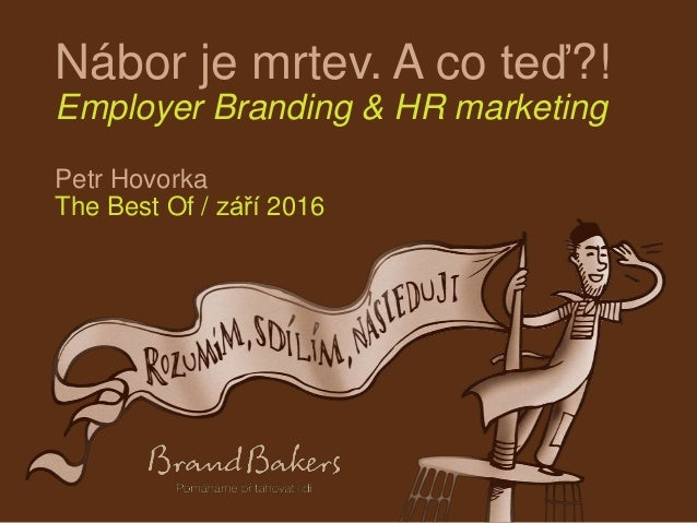 Nábor je mrtev. A co teď?! Employer Branding & HR marketing Petr Hovorka The Best Of / září 2016