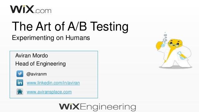 The Art of A/B Testing Experimenting on Humans Aviran Mordo Head of Engineering @aviranm www.linkedin.com/in/aviran www.av...