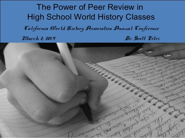 The Power of Peer Review in High School World History Classes California World History Association Annual Conference March...