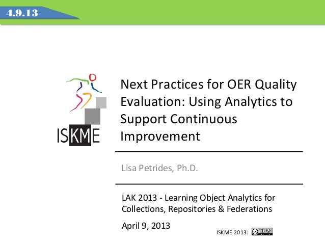 Next Practices for OER QualityEvaluation: Using Analytics toSupport ContinuousImprovementLAK 2013 - Learning Object Analyt...