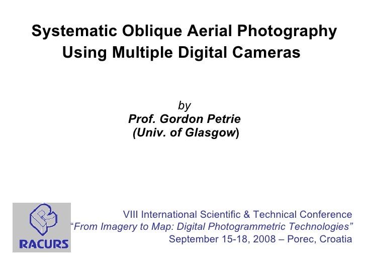 Systematic Oblique Aerial Photography Using Multiple Digital Cameras   by Prof. Gordon Petrie  (Univ. of Glasgow ) VIII In...
