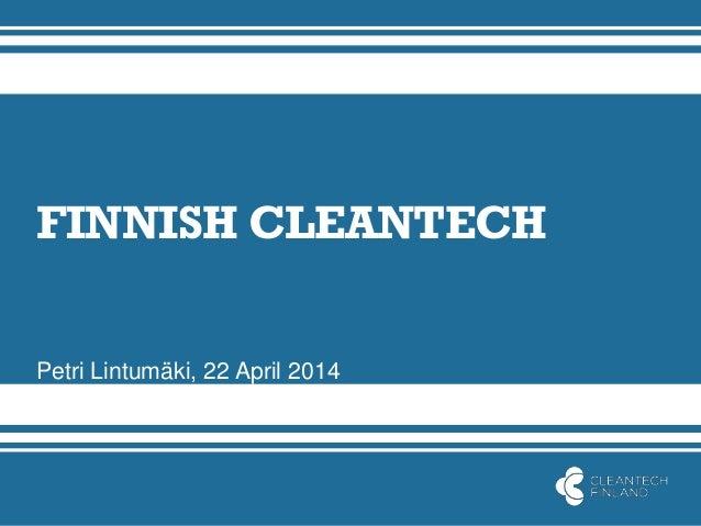 FINNISH CLEANTECH Petri Lintumäki, 22 April 2014