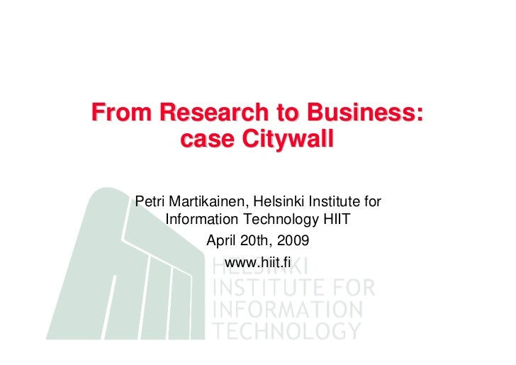 From Research to Business:       case Citywall     Petri Martikainen, Helsinki Institute for         Information Technolog...