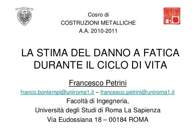 Cosro di COSTRUZIONI METALLICHE A.A. 2010-2011  LA STIMA DEL DANNO A FATICA DURANTE IL CICLO DI VITA Francesco Petrini fra...