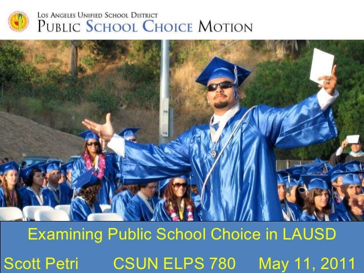 Examining Public School Choice in LAUSD CSUN ELPS 780 Scott Petri May 11, 2011