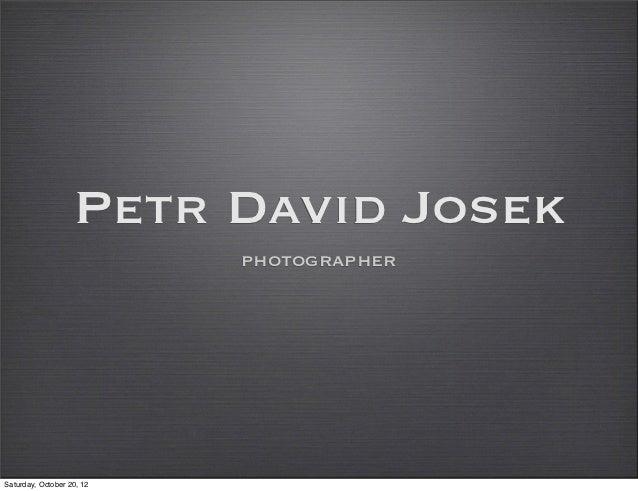 Petr David Josek                           photographerSaturday, October 20, 12