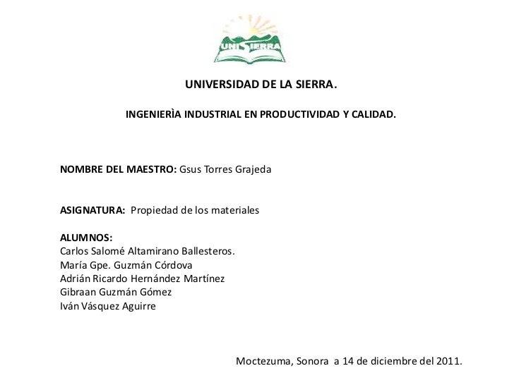 UNIVERSIDAD DE LA SIERRA.             INGENIERÌA INDUSTRIAL EN PRODUCTIVIDAD Y CALIDAD.NOMBRE DEL MAESTRO: Gsus Torres Gra...