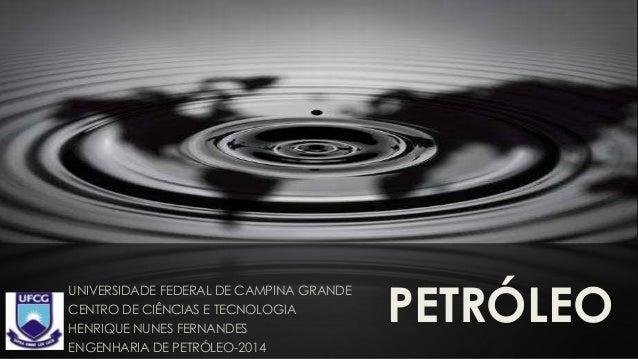 PETRÓLEO UNIVERSIDADE FEDERAL DE CAMPINA GRANDE CENTRO DE CIÊNCIAS E TECNOLOGIA HENRIQUE NUNES FERNANDES ENGENHARIA DE PET...