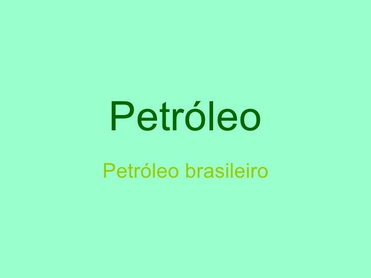 Petróleo Petróleo brasileiro