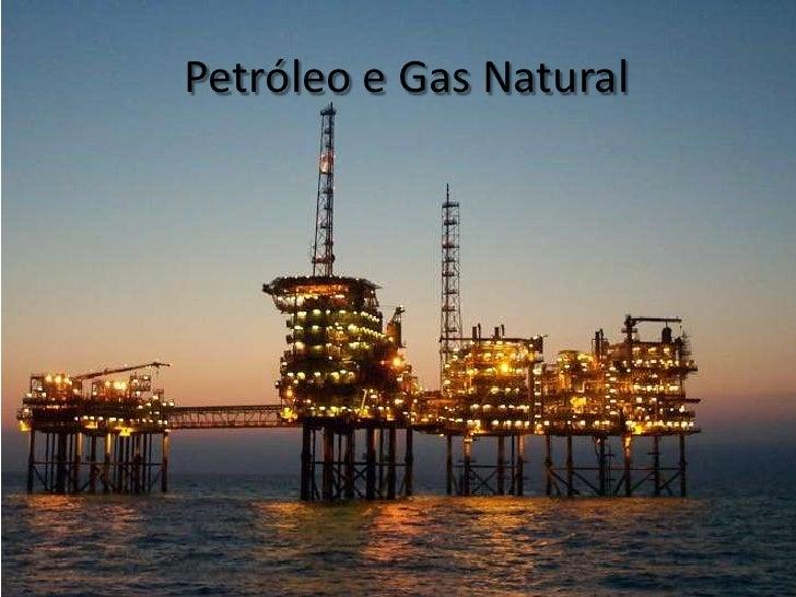 Petróleo e Gas Natural<br />