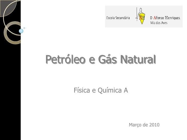 Petróleo e Gás Natural<br />Física e Química A<br />Março de 2010<br />