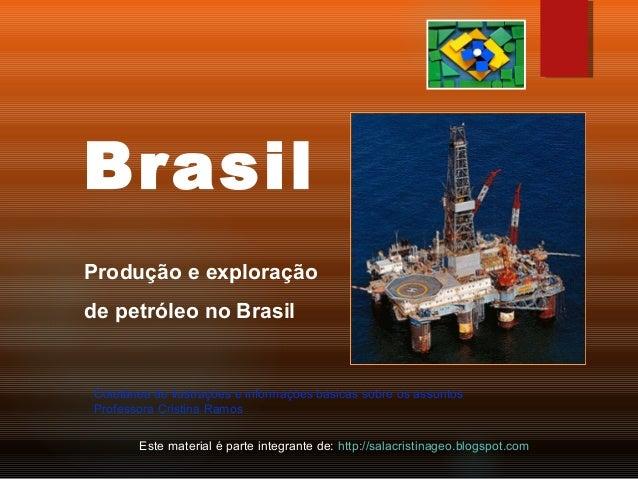 Brasil Produção e exploração de petróleo no Brasil Este material é parte integrante de: http://salacristinageo.blogspot.co...