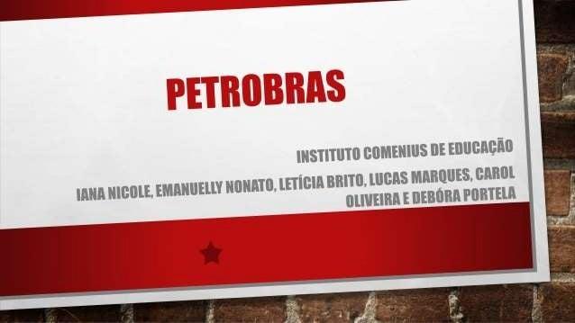 • Criada no dia 3 de outubro de 1953, pelo presidente Getúlio Vargas. • É uma empresa estatal de capital aberto/de economi...
