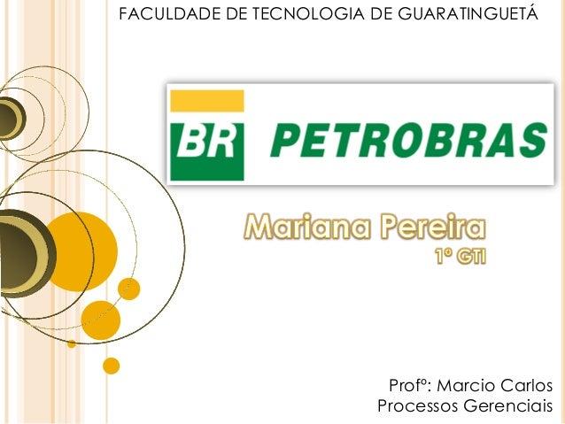 Profº: Marcio Carlos Processos Gerenciais FACULDADE DE TECNOLOGIA DE GUARATINGUETÁ