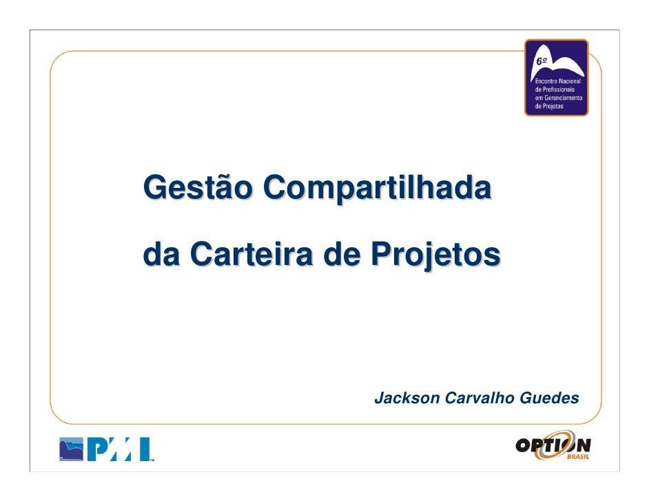 Gestão Compartilhadada Carteira de Projetos              Jackson Carvalho Guedes