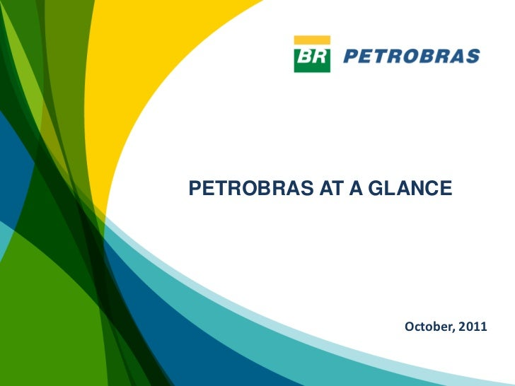 PETROBRAS AT A GLANCE                 October, 2011                                 1