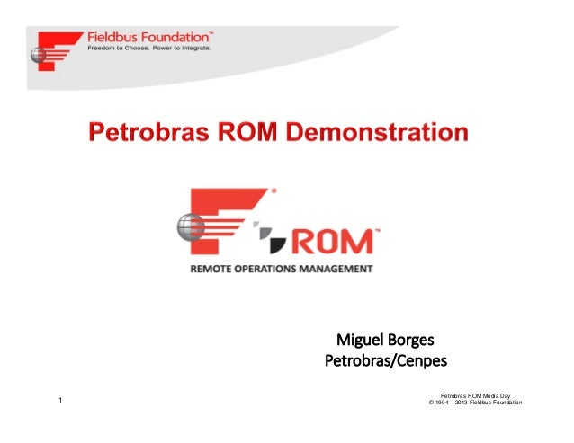 1Petrobras ROM Media Day© 1994 – 2013 Fieldbus FoundationMiguelBorgesPetrobras/Cenpes