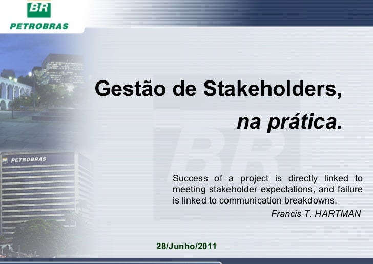 Gestão de Stakeholders,                      na prática.        Success of a project is directly linked to        meeting ...