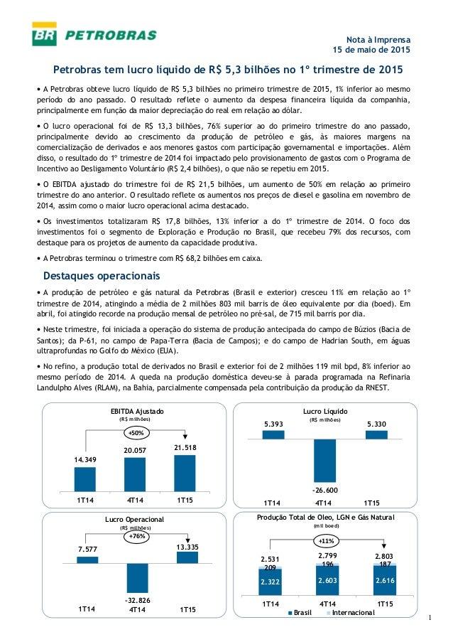 1 Nota à Imprensa 15 de maio de 2015 Petrobras tem lucro líquido de R$ 5,3 bilhões no 1º trimestre de 2015 • A Petrobras o...