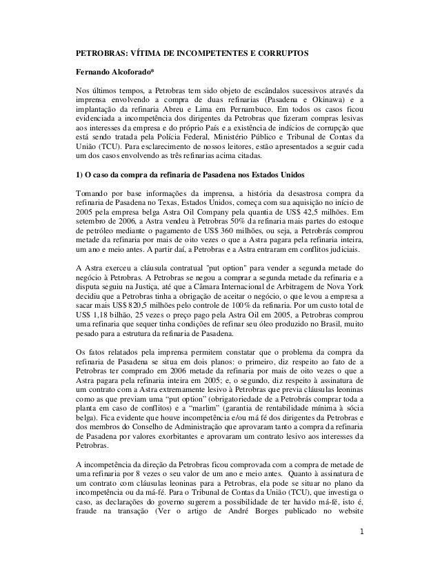 1 PETROBRAS: VÍTIMA DE INCOMPETENTES E CORRUPTOS Fernando Alcoforado* Nos últimos tempos, a Petrobras tem sido objeto de e...
