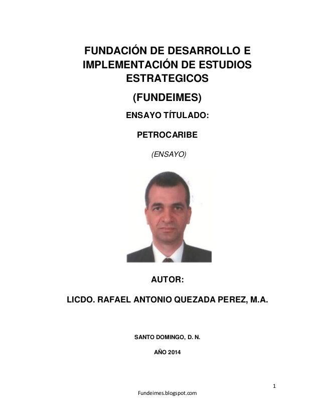 1 Fundeimes.blogspot.com FUNDACIÓN DE DESARROLLO E IMPLEMENTACIÓN DE ESTUDIOS ESTRATEGICOS (FUNDEIMES) ENSAYO TÍTULADO: PE...