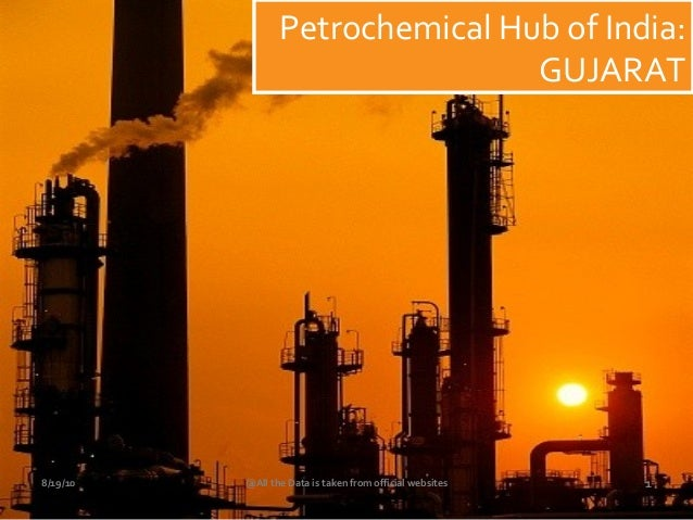 Petrochemical Hub of India: GUJARAT 8/19/10 @All the Data is taken from official websites 1