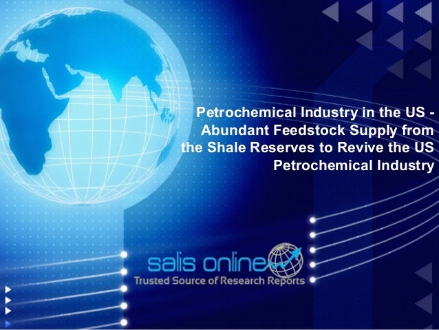 Petrochemical Industry in the US -   Abundant Feedstock Supply fromthe Shale Reserves to Revive the US             Petroch...