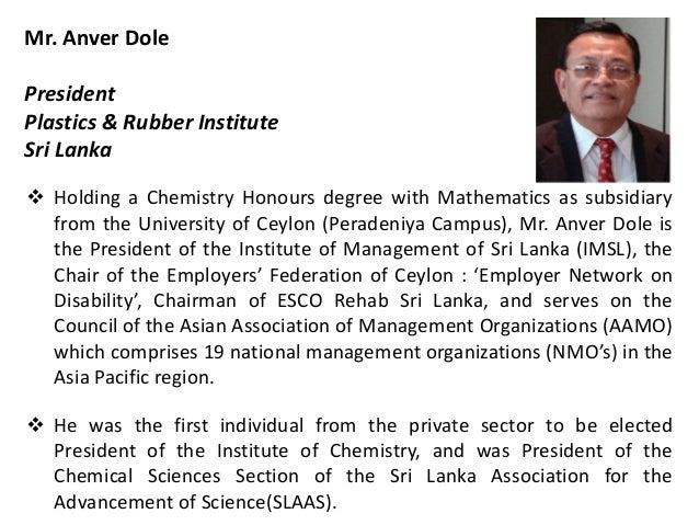 Mr. Anver Dole President Plastics & Rubber Institute Sri Lanka  Holding a Chemistry Honours degree with Mathematics as su...